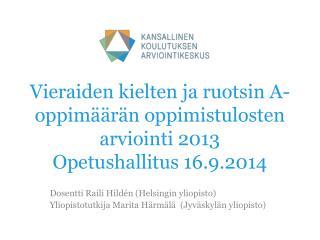 Vieraiden kielten ja ruotsin A-oppimäärän oppimistulosten arviointi 2013 Opetushallitus 16.9.2014