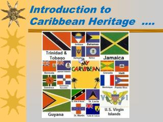 Introduction to  Caribbean Heritage  ….