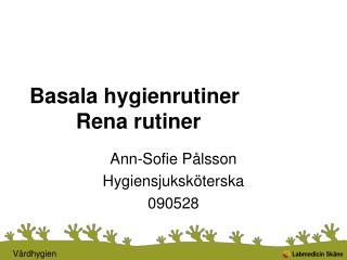 Basala hygienrutiner    Rena rutiner