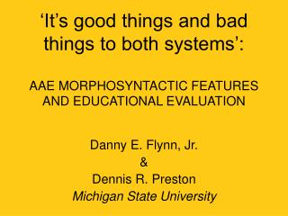 Danny E. Flynn, Jr. & Dennis R. Preston Michigan State University