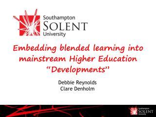 "Embedding blended learning into mainstream Higher Education ""Developments"""