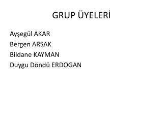 GRUP ÜYELERİ