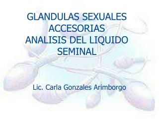 GLANDULAS SEXUALES ACCESORIAS ANALISIS DEL LIQUIDO SEMINAL