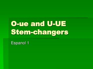 O-ue and U-UE Stem-changers
