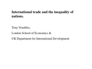 International trade and the inequality of nations. Tony Venables,  London School of Economics &