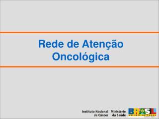 Rede de Aten��o Oncol�gica