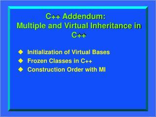 C++ Addendum: Multiple and Virtual Inheritance in C++