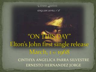 """""""ON THIS DAY""""  Elton's  John  first  single  release March, 1  ST  1968"""