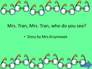 Mrs. Tran, Mrs. Tran, who do you see?