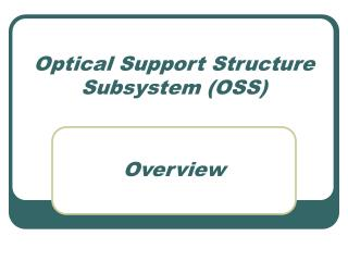Optical Support Structure Subsystem (OSS)
