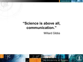 """Science is above all, communication."""