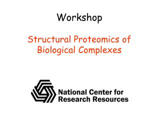 Workshop Structural Proteomics of  Biological Complexes