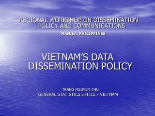 VIETNAM'S DATA DISSEMINATION POLICY TRANG NGUYEN THU  GENERAL STATISTICS OFFICE - VIETNAM