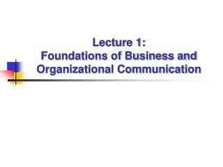 Lecture 1:  Foundations of Business and Organizational Communication