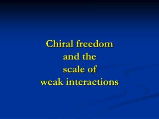 Chiral freedom and the  scale of weak interactions