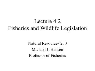 Lecture 4.2 Fisheries and Wildlife Legislation