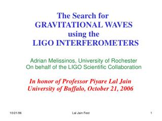 The Search for  GRAVITATIONAL WAVES using the   LIGO INTERFEROMETERS