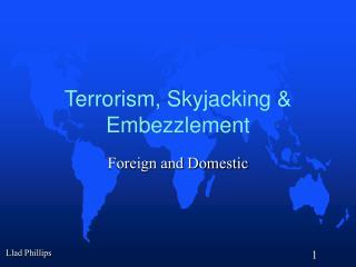 Terrorism, Skyjacking & Embezzlement
