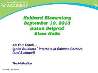 As You Teach…  Ignite Students '  Interests in Science Careers (and Science!) The Motivation