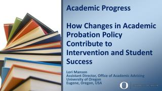 Lori Manson Assistant Director, Office of Academic Advising University of Oregon