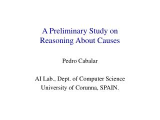 A Preliminary Study on  Reasoning About Causes
