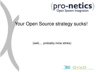 Your Open Source strategy sucks!