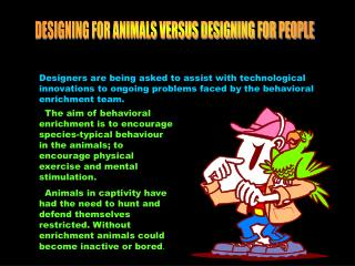 DESIGNING FOR ANIMALS VERSUS DESIGNING FOR PEOPLE