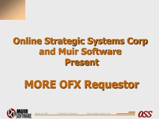 Online Strategic Systems Corp  and Muir Software  Present MORE OFX Requestor