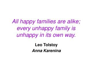 All happy families are alike; every unhappy family is unhappy in its own way.