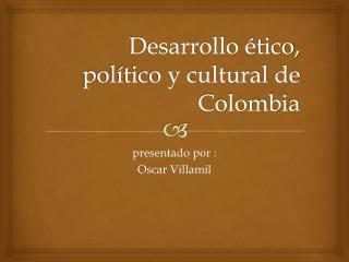 Desarrollo ético, político y cultural de Colombia