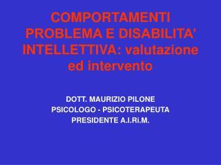 COMPORTAMENTI PROBLEMA E DISABILITA  INTELLETTIVA: valutazione ed intervento