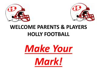 WELCOME PARENTS  PLAYERS HOLLY FOOTBALL