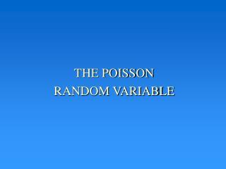 THE POISSON RANDOM VARIABLE