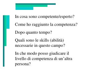 In cosa sono competente/esperto? Come ho raggiunto la competenza? Dopo quanto tempo?