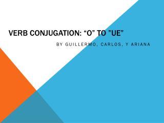 "Verb Conjugation: ""O"" to ""UE"""