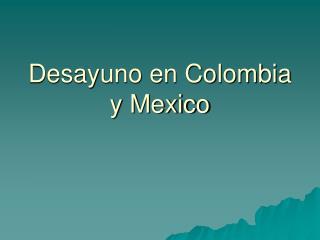 Desayuno en Colombia y Mexico