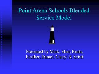 Point Arena Schools Blended Service Model