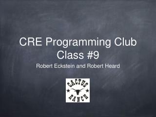 CRE Programming Club Class #9