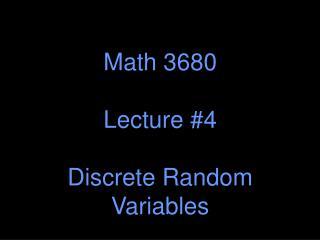 Math 3680 Lecture #4 Discrete Random Variables