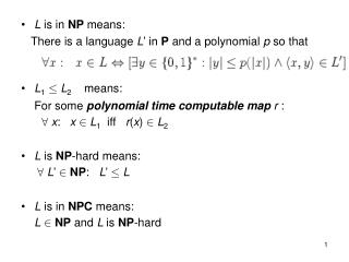 L  is in  NP  means:      There is a language  L � in  P  and a polynomial  p  so that