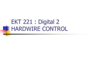 EKT 221 : Digital 2 HARDWIRE CONTROL