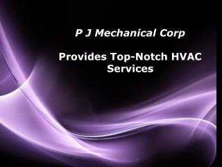 P J Mechanical Corp. Provides Top-Notch HVAC Services