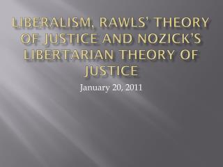 Liberalism, Rawls' Theory of Justice and  Nozick's  Libertarian theory of Justice