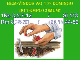 BEM-VINDOS  AO 17º DOMINGO DO TEMPO COMUM!