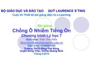 Bài giảng: Chống Ô Nhiễm Tiếng Ồn Chương trìn h Lý học 7 Giáo viên:  Trần Thu Hiền