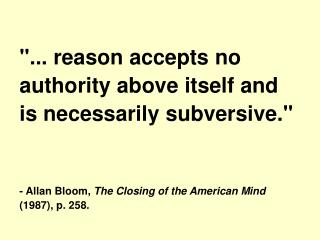 """... reason accepts no authority above itself and is necessarily subversive."""