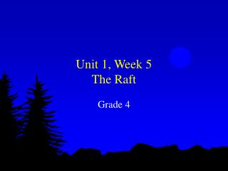 Unit 1, Week 5 The Raft