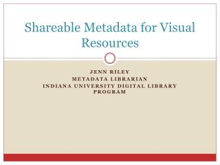 Shareable Metadata for Visual Resources