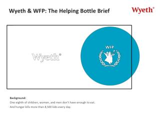 Wyeth & WFP:  The  Helping Bottle Brief