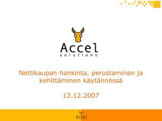 Nettikaupan hankinta, perustaminen ja kehitt minen k yt nn ss   12.12.2007